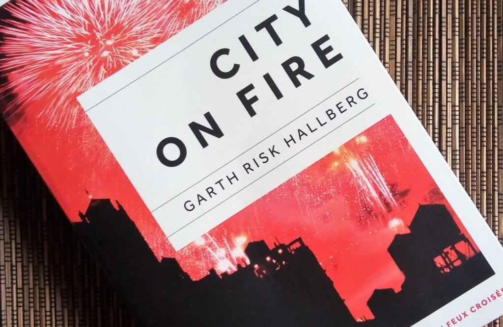 city on fire de garth risk hallberg éditions feux croisés
