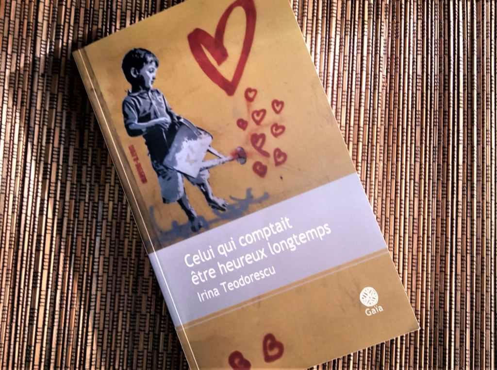 celui qui comptait être heureux longtemps de Irina Teodorescu, éditions Gaïa