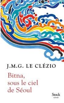Bitna-sous-le-ciel-de-Seoul, de J.M.G. Le Clézio, éditions Stock