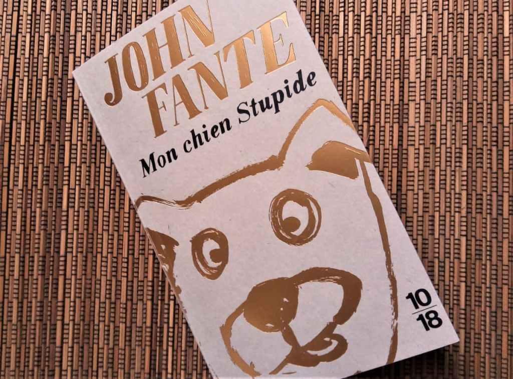 livre mon chien stupide de john fante éditions 10 18