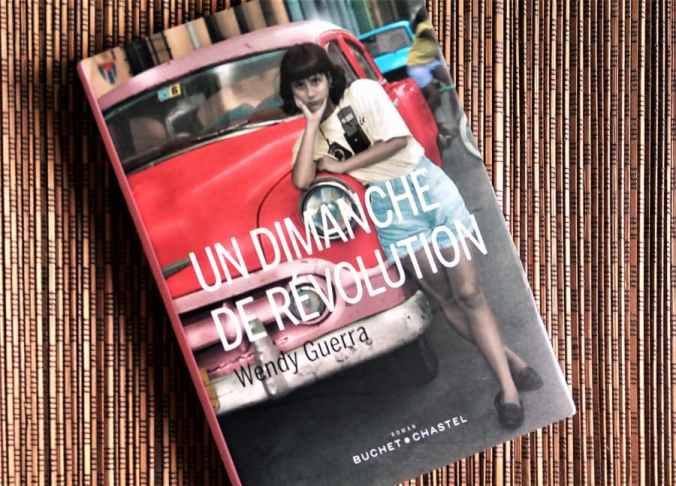 livre un dimanche de révolution de Wendy Guerra aux éditions buchet-chastel
