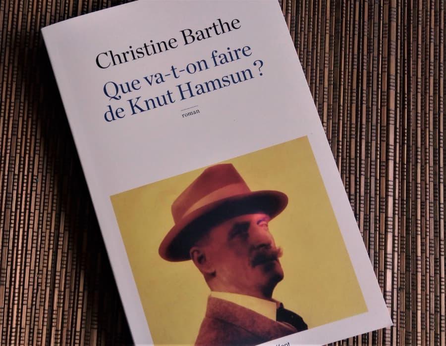 Livre que va-t-on faire de Knut Hamsun ? de Christine Barthe, éditions Robert Laffont