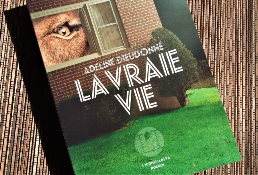 Livre La vraie vie d'Adeline Dieudonné éditions l'iconoclaste