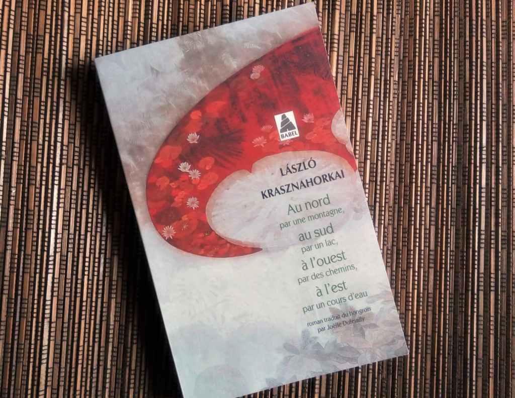 Au nord, au sud, à l'est, à l'ouest de Laszlo Krasznahorkai, éditions Babel chez Actes Sud