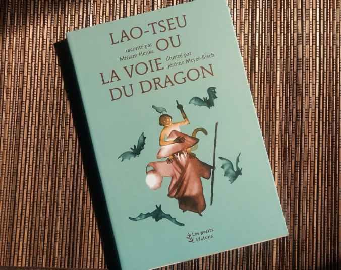 lao Tseu ou la voie du dragon par Miriam henke illustré par jerome meyer-bisch editions les petits platons