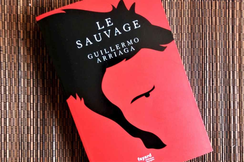 le sauvage de Guillermo Arriaga aux éditions fayard